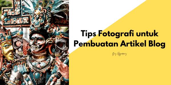 Tips Fotografi untuk Pembuatan Artikel Blog