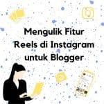 Mengulik Fitur Reels di Instagram untuk Blogger